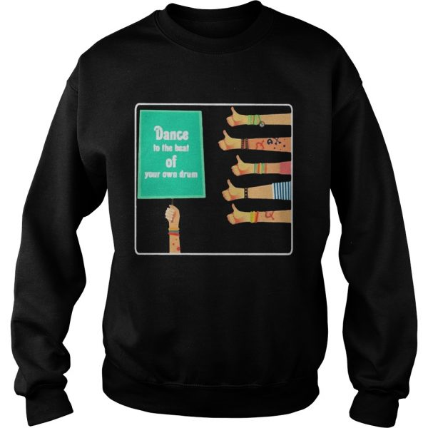 Hand like Dance to the beat of your own drum  Sweatshirt