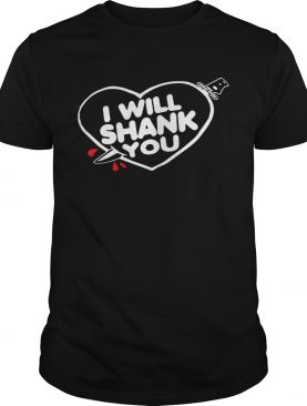 I will shank you heart shirt
