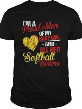 Im A Proud Mom Of My Baby Girl And All Her Softball Sisters shirt