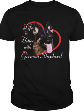Life Is Better With A German Shepherd shirt