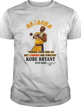 Mamba Heroes Come And Go But Legends Are Forever Kobe Bryant 19782020 Signature shirt