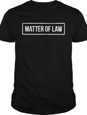 Matter of Law shirt