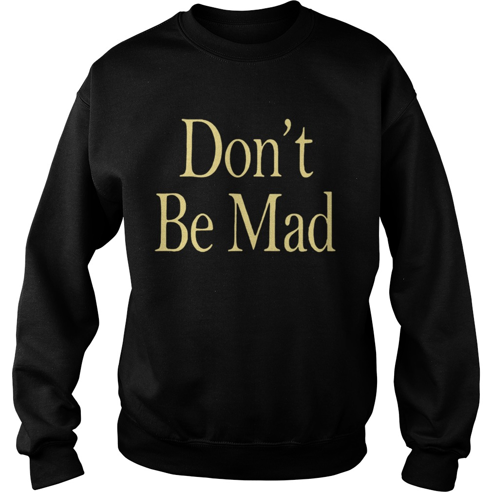 No Emotions Are Emotions Dont Be Mad Sweatshirt