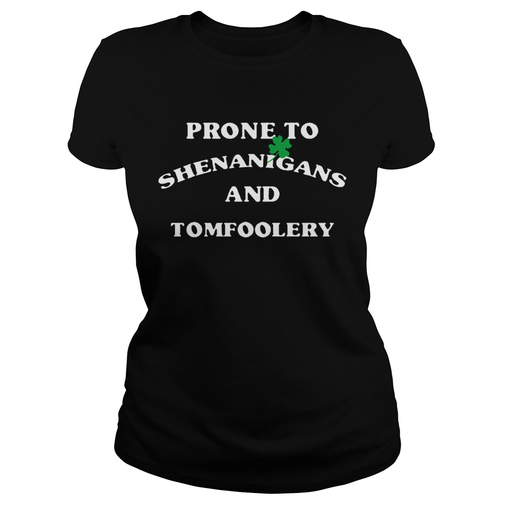 Prone To Shenanigans And Tomfoolery Classic Ladies