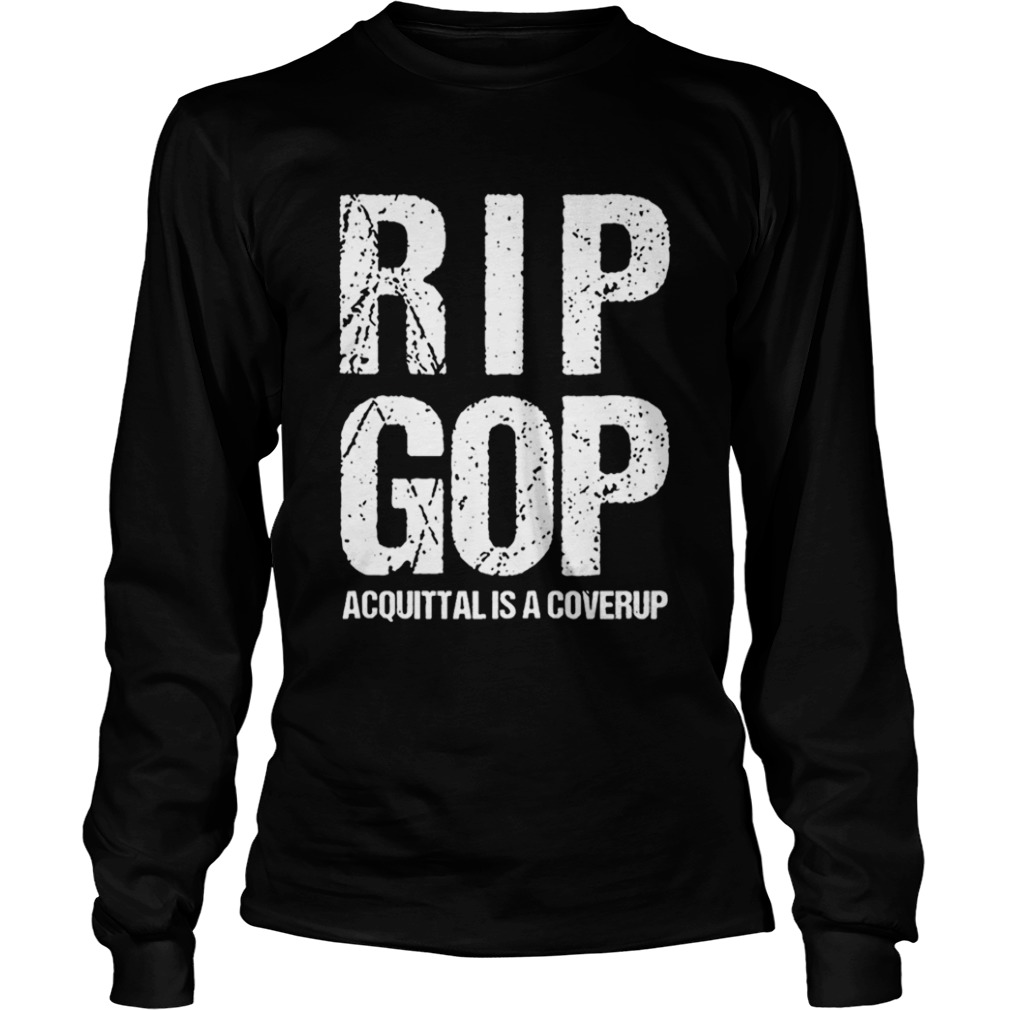 RIP GOP Acquittal Coverup Trump Impeachment Trial Protest Zip LongSleeve