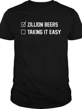 Zillion Beers Checklist Taking It Easy shirt