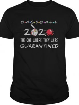 Baseball 2020 the one where they were quarantined Coronavirus shirt