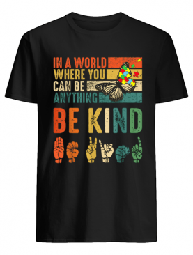 Butterfly Autism Be Kind In World Where You Can Be Anything shirt
