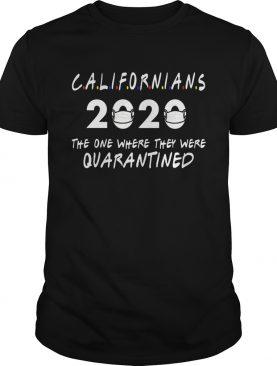 Califrnians 2020 the one where they were quarantined shirt