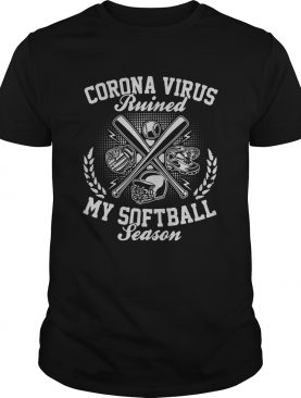 Corona Virus Ruined My Softball Season shirt