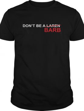 Dont Be A Karen Barb shirt