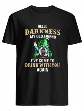 Gnomes Lucky Hug Guinness Hello Darkness My Old Friend I've Come To Drink With You Again shirt