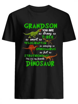 Grandson You Are As Strong As T-rex As Smart As Velociraptor As Amazing As Spinosaurus Dinosaur shirt