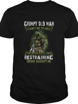 Grumpy Old Man I Cant Go To Hell the Devil Still Has Restraining Order Against Me shirt