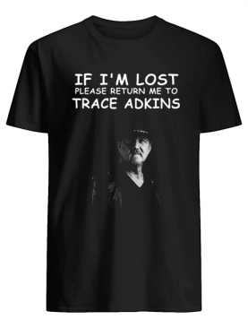 If I'm lost please return me to trace adkins shirt