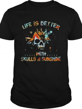 Life Is Better With Skulls And Sunshine Art Special Version shirt