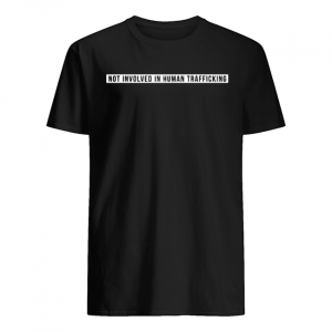 Not involved in human trafficking  Classic Men's T-shirt