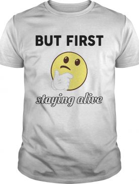 Olga Kay Coronavirus But First Staying Alive shirt