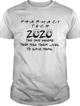 Pharmacy Tech 2020 The One Where They Risk Their Lives To Save Yours shirt