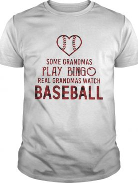 Some Grandmas Play Bingo Real Grandmas Watch Baseball shirt