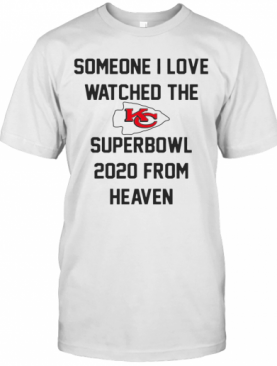 Someone I Love Watched The Kansas City Chiefs Superbowl T-Shirt