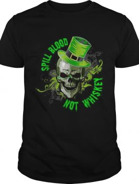 Spill Blood Not Whiskey St Patricks Day shirt