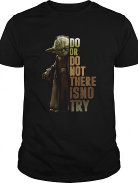 Star Wars Old Yoda Do Or Do Not There Is No Try shirt