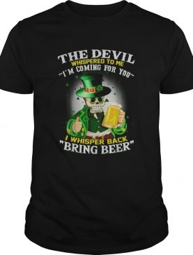 The Devil whispered to me Im coming for you I whispered back bring beek shirt