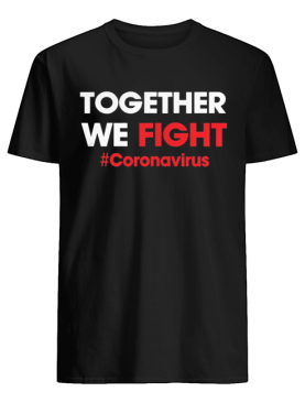 Together We Fight #coronavirus shirt