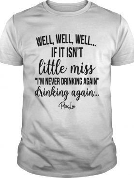 Well Well Well If It Isnt Little Miss Im Never Drinking Again shirt