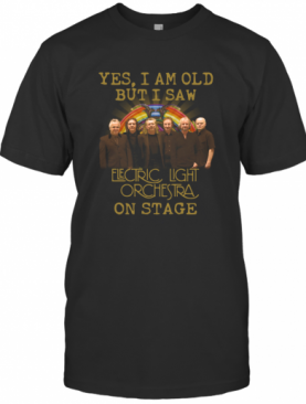 Yes I Am Old But I Saw Electric Light Orchestra English Rock Band On Stage T-Shirt