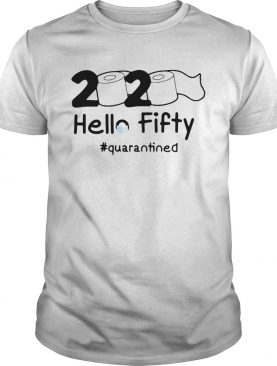 2020 Hello fifty quarantined Toilet paper shirt