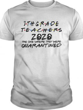 3thgrade Teachers 2020 The One Where They Were Quarantined shirt