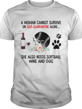 A Woman Cannot Survive On Self Quarantine Alone She Needs Wine Dog Softball shirt