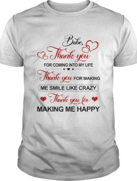Babe Thank You For Coming Into My Life Thank You For Making Me Smile Like Crazy shirt