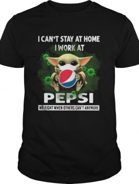 Baby Yoda I Cant Stay At Home I Work At Pepsi We Fight When Others Cant Anymore shirt