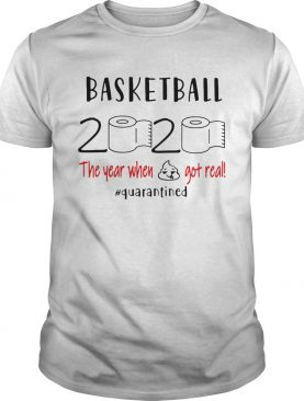 Basketball 2020 the year when shit got real quarantined toilet paper shirt