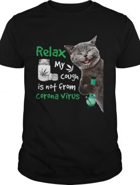 Cat Weed Relax My Cough Is Not From Corona Virus shirt