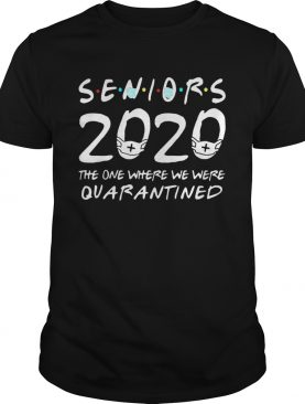 Class Of 2020 Senior The One Where We Were Quarantine shirt