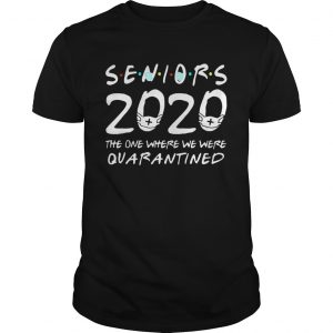 Class Of 2020 Senior The One Where We Were Quarantine  Unisex