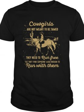 Cowgirls Are Not Meant To Be Tamed shirt