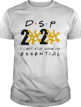 Dsp 2020 I Cant Stay Home Im Essential shirt