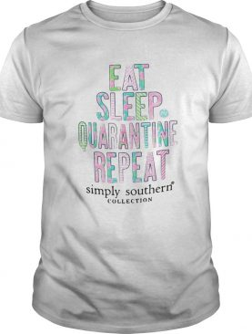 Eat sleep quarantine repeat simply southern collection flower shirt