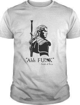 Geralt of Rivia Ahh Fuck shirt