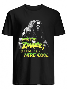 I Was Into Zombies Before They Were Cool shirt