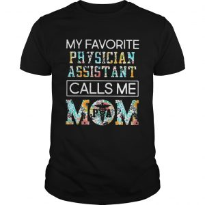 My Favorite Physician Assistant Call Me Mom Nurses  Unisex