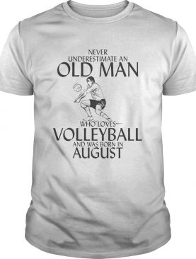 Never underestimate an old man who plays Volleyball and was born in August shirt