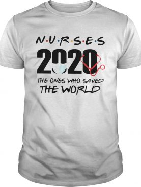 Nurses The Ones Who Saved The World shirt
