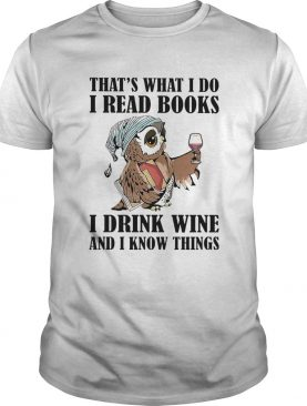 Owl thats what i do i read books i drink wine and i know things white shirt