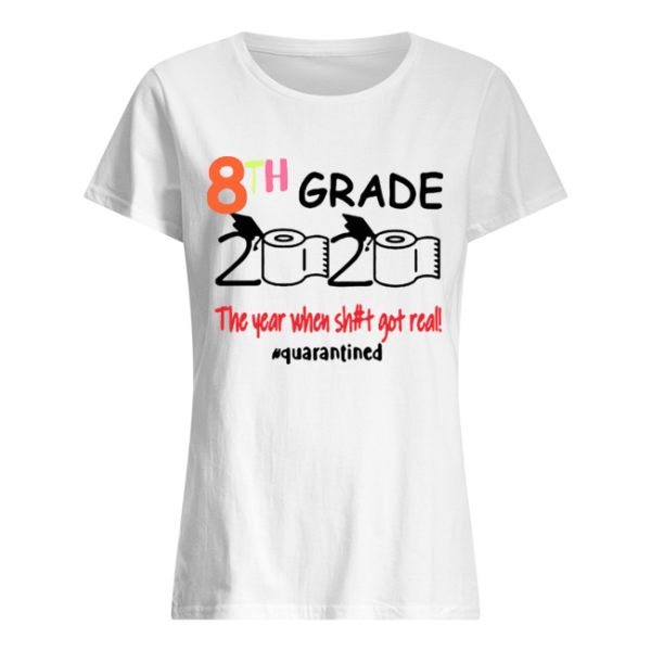 Quarantined 8th Grade 2020 Toilet Paper The Year When Shit Got Real  Classic Women's T-shirt